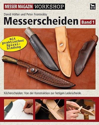 Messerscheiden: Band 1: Köcherscheiden - Von der Konstruktion zur fertigen Lederscheide (Messer Magazin Workshop)